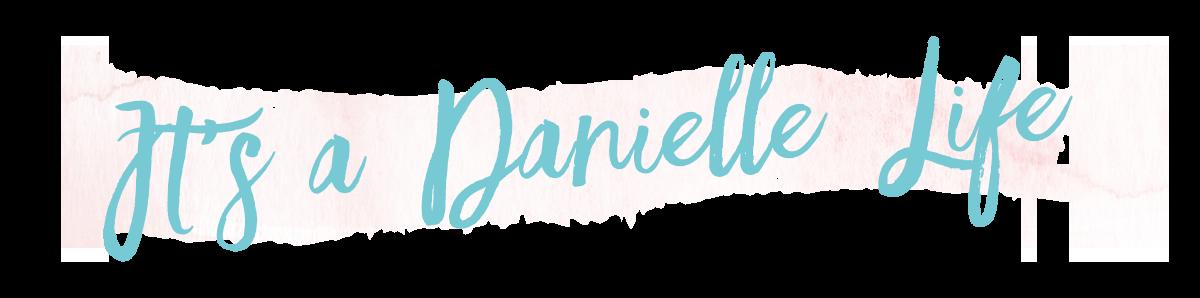 It's A Danielle Life